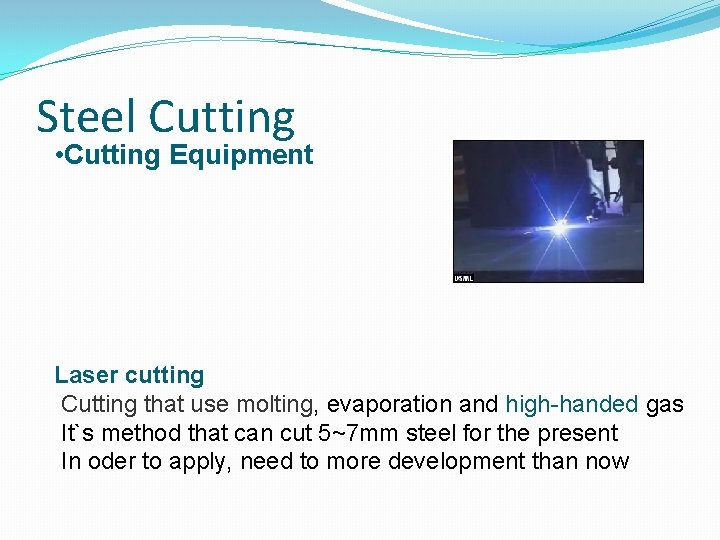 Steel Cutting • Cutting Equipment Laser cutting Cutting that use molting, evaporation and high-handed
