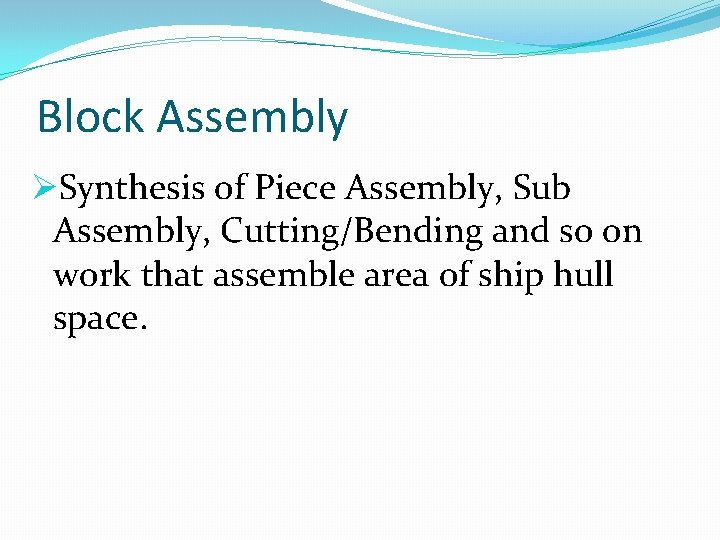 Block Assembly ØSynthesis of Piece Assembly, Sub Assembly, Cutting/Bending and so on work that