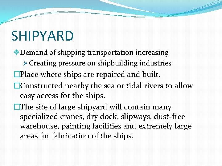 SHIPYARD v Demand of shipping transportation increasing Ø Creating pressure on shipbuilding industries �Place