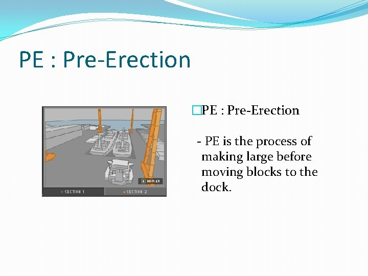PE : Pre-Erection �PE : Pre-Erection - PE is the process of making large