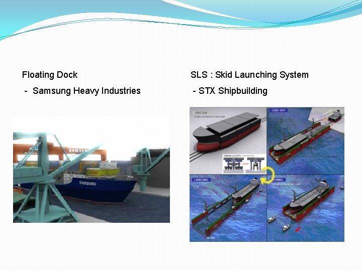 Floating Dock SLS : Skid Launching System - Samsung Heavy Industries - STX Shipbuilding