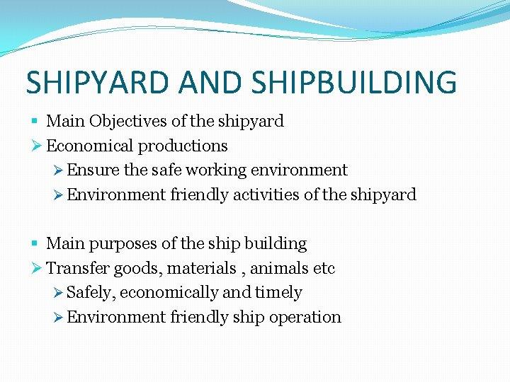 SHIPYARD AND SHIPBUILDING § Main Objectives of the shipyard Ø Economical productions Ø Ensure