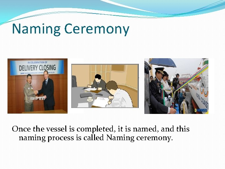 Naming Ceremony < Naming ceremony > Once the vessel is completed, it is named,