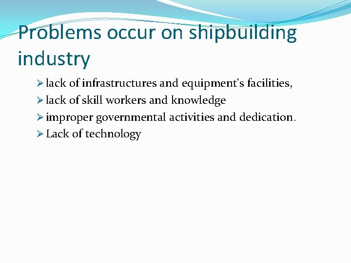 Problems occur on shipbuilding industry Ø lack of infrastructures and equipment's facilities, Ø lack