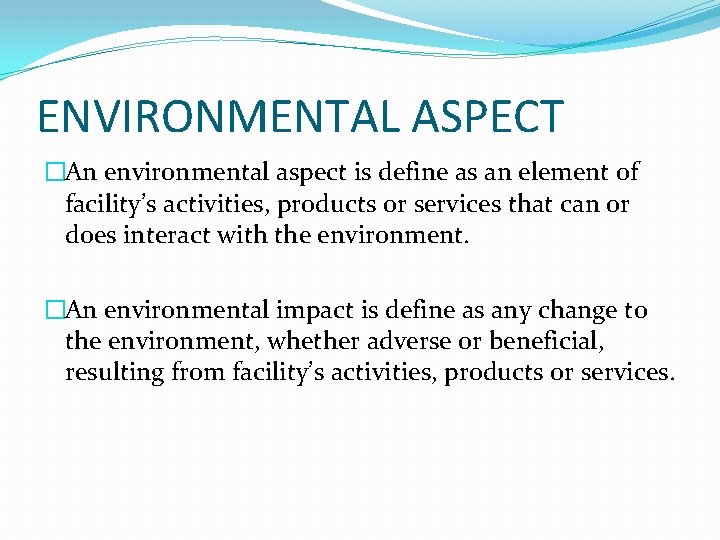 ENVIRONMENTAL ASPECT �An environmental aspect is define as an element of facility's activities, products