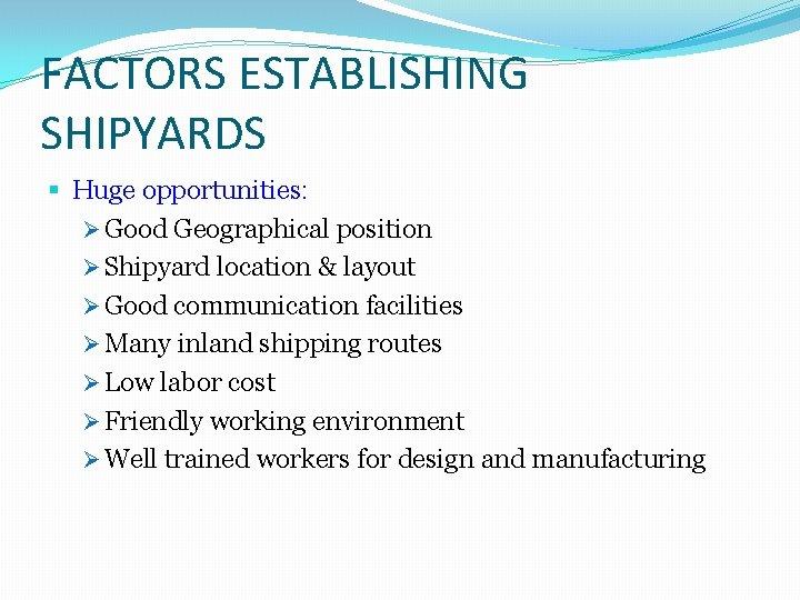 FACTORS ESTABLISHING SHIPYARDS § Huge opportunities: Ø Good Geographical position Ø Shipyard location &