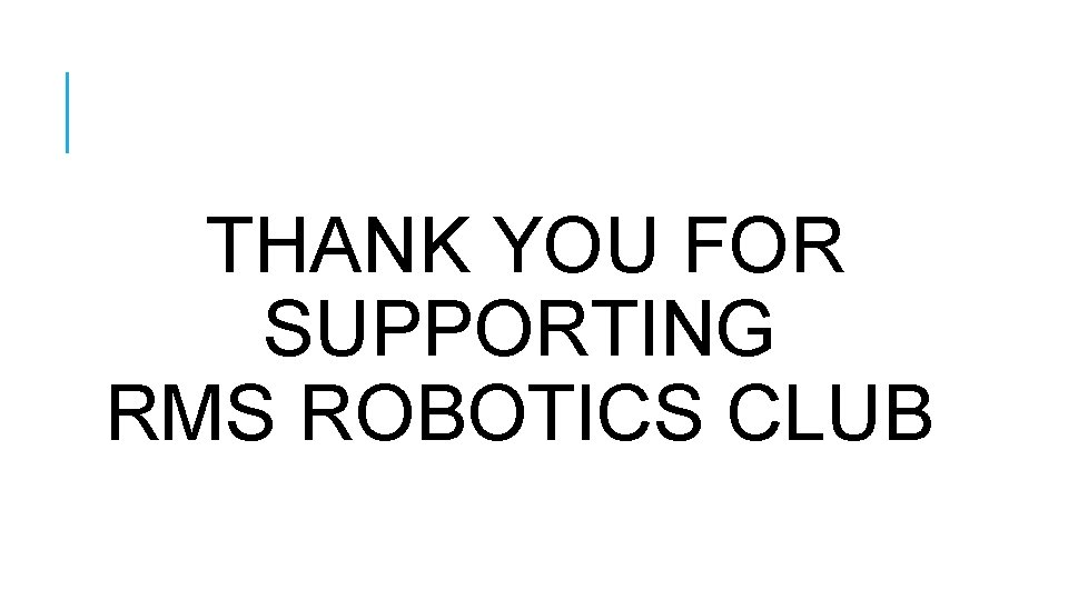 THANK YOU FOR SUPPORTING RMS ROBOTICS CLUB