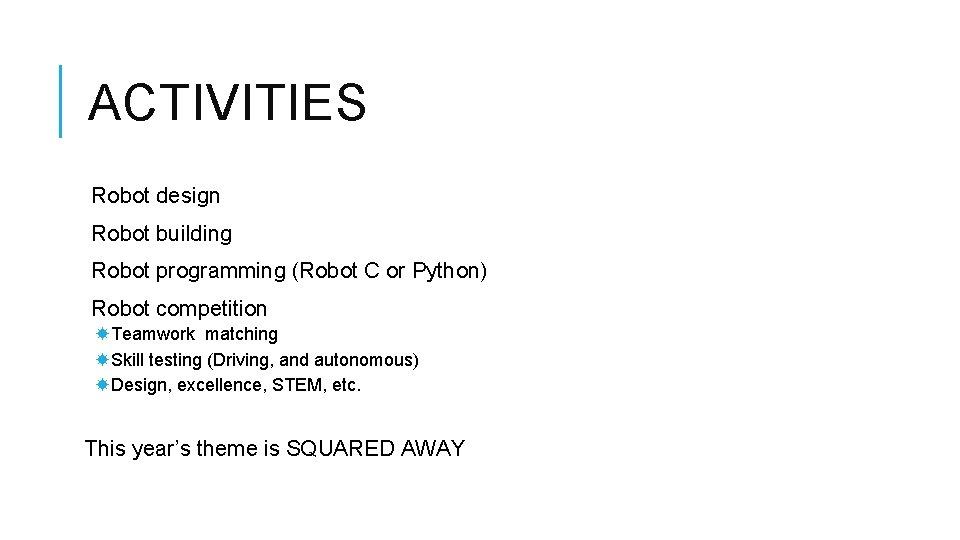 ACTIVITIES Robot design Robot building Robot programming (Robot C or Python) Robot competition Teamwork