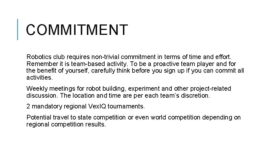 COMMITMENT Robotics club requires non-trivial commitment in terms of time and effort. Remember it