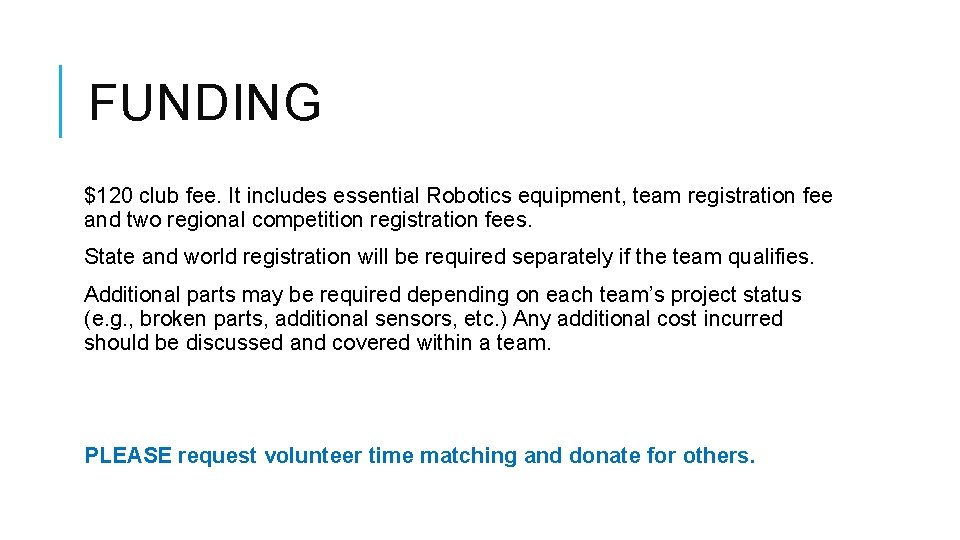 FUNDING $120 club fee. It includes essential Robotics equipment, team registration fee and two