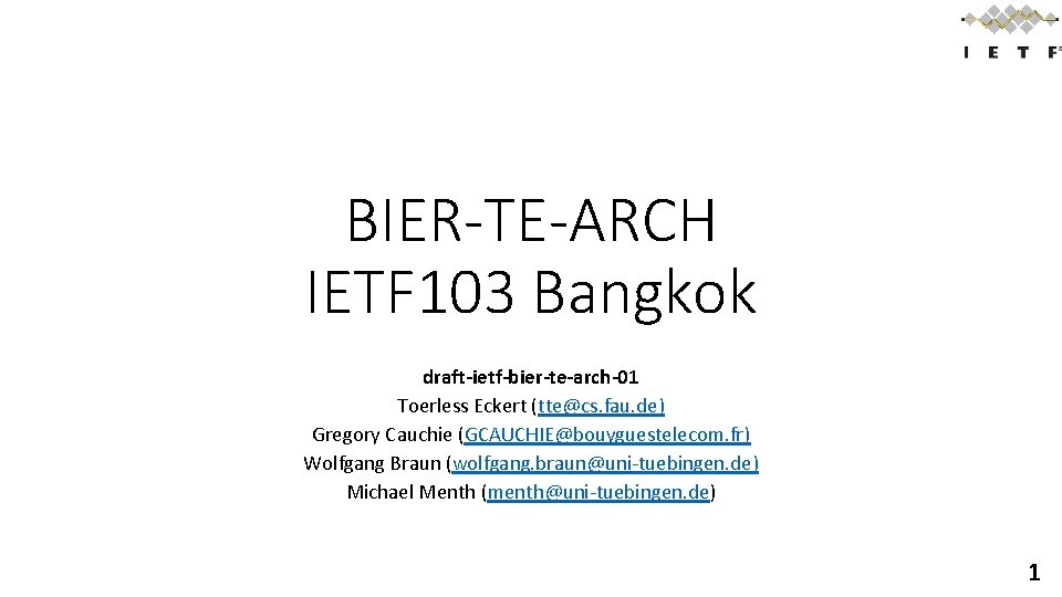 BIER-TE-ARCH IETF 103 Bangkok draft-ietf-bier-te-arch-01 Toerless Eckert (tte@cs. fau. de) Gregory Cauchie (GCAUCHIE@bouyguestelecom. fr)
