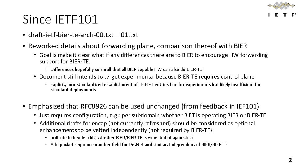 Since IETF 101 • draft-ietf-bier-te-arch-00. txt – 01. txt • Reworked details about forwarding