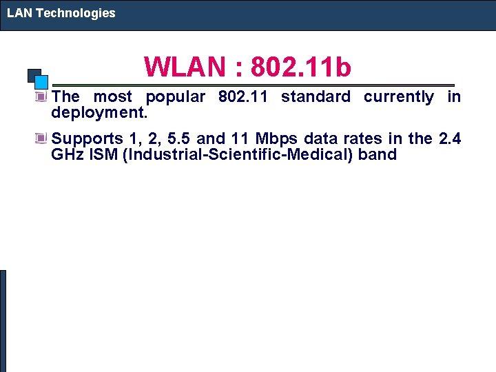 LAN Technologies WLAN : 802. 11 b The most popular 802. 11 standard currently