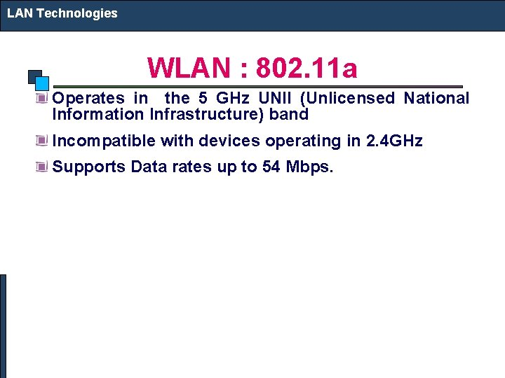 LAN Technologies WLAN : 802. 11 a Operates in the 5 GHz UNII (Unlicensed