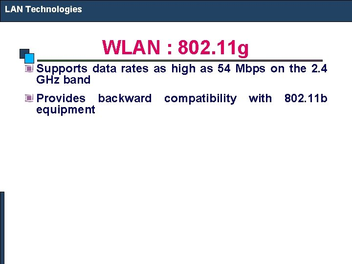 LAN Technologies WLAN : 802. 11 g Supports data rates as high as 54