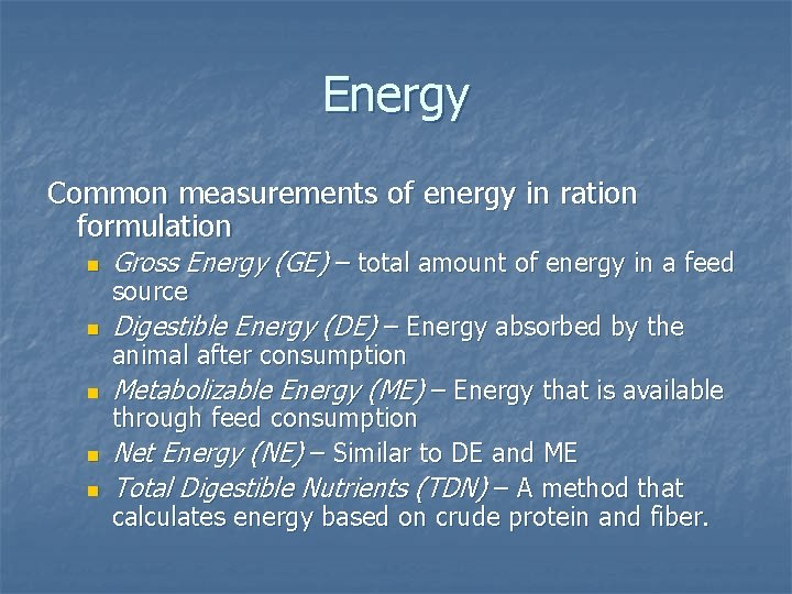 Energy Common measurements of energy in ration formulation n Gross Energy (GE) – total