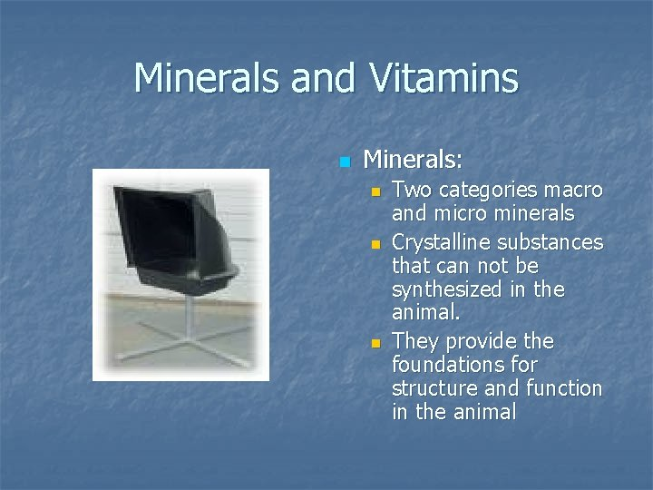 Minerals and Vitamins n Minerals: n n n Two categories macro and micro minerals