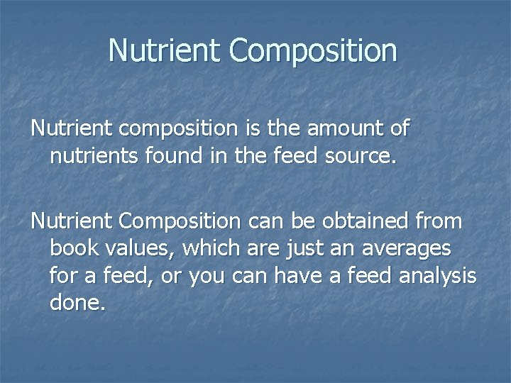 Nutrient Composition Nutrient composition is the amount of nutrients found in the feed source.