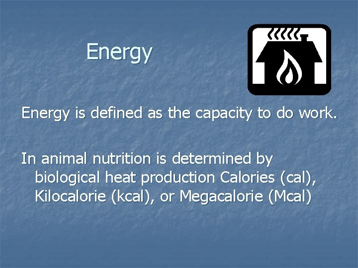 Energy is defined as the capacity to do work. In animal nutrition is determined
