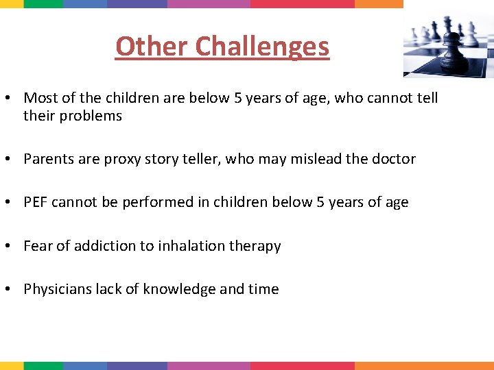 Other Challenges • Most of the children are below 5 years of age, who