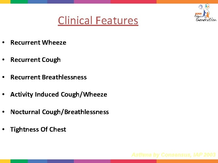 Clinical Features • Recurrent Wheeze • Recurrent Cough • Recurrent Breathlessness • Activity Induced