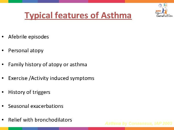 Typical features of Asthma • Afebrile episodes • Personal atopy • Family history of