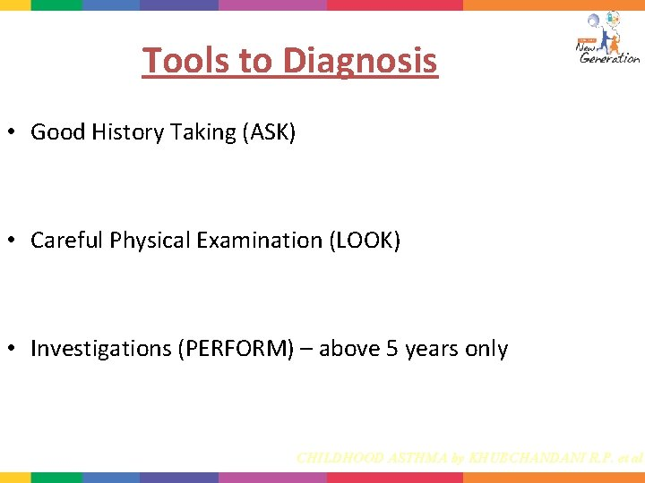 Tools to Diagnosis • Good History Taking (ASK) • Careful Physical Examination (LOOK) •