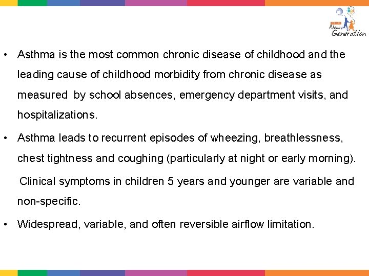 • Asthma is the most common chronic disease of childhood and the leading