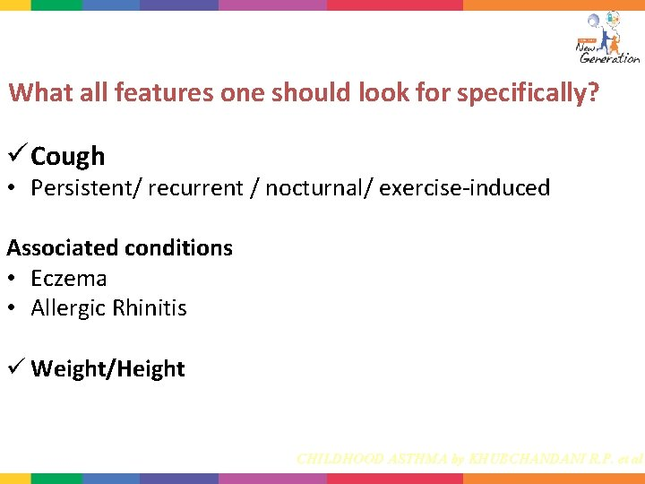 What all features one should look for specifically? ü Cough • Persistent/ recurrent /