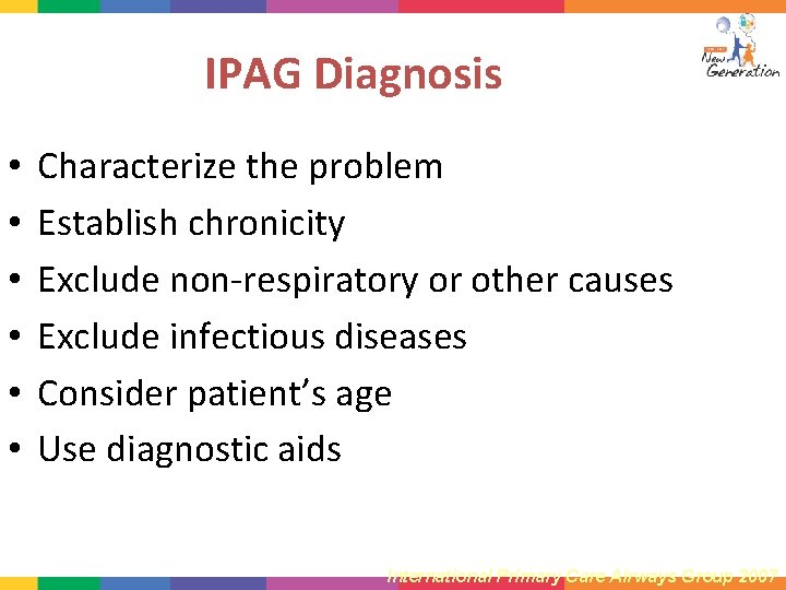 IPAG Diagnosis • • • Characterize the problem Establish chronicity Exclude non-respiratory or other
