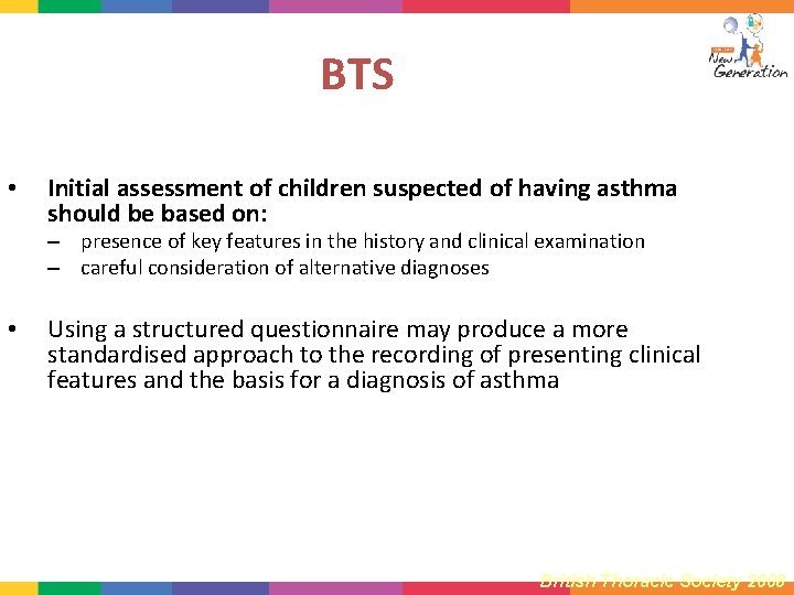 BTS • Initial assessment of children suspected of having asthma should be based on: