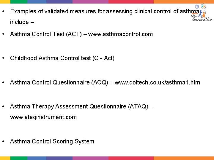 • Examples of validated measures for assessing clinical control of asthma include –