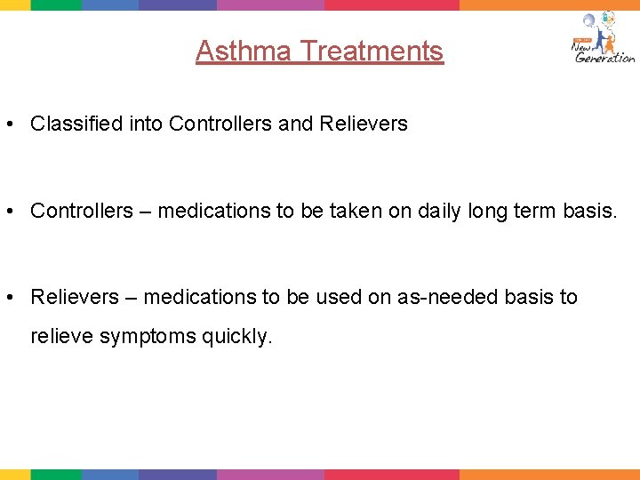 Asthma Treatments • Classified into Controllers and Relievers • Controllers – medications to be