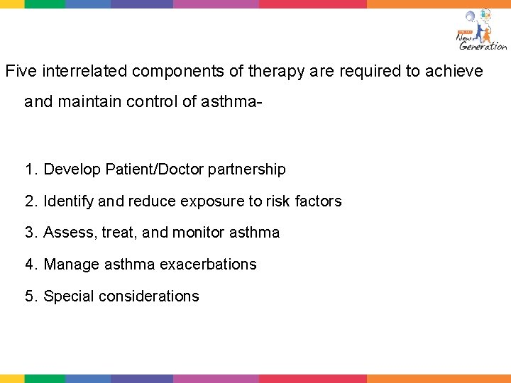 Five interrelated components of therapy are required to achieve and maintain control of asthma-