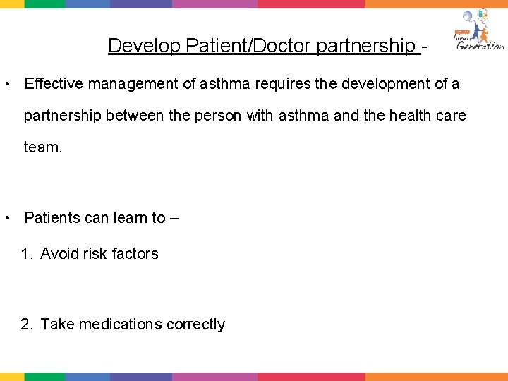 Develop Patient/Doctor partnership • Effective management of asthma requires the development of a partnership