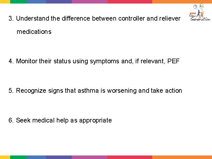 3. Understand the difference between controller and reliever medications 4. Monitor their status using