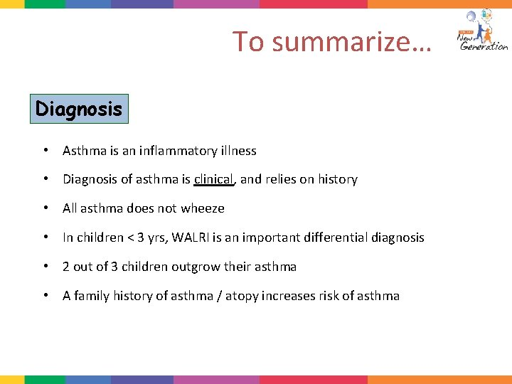 To summarize… Diagnosis • Asthma is an inflammatory illness • Diagnosis of asthma is