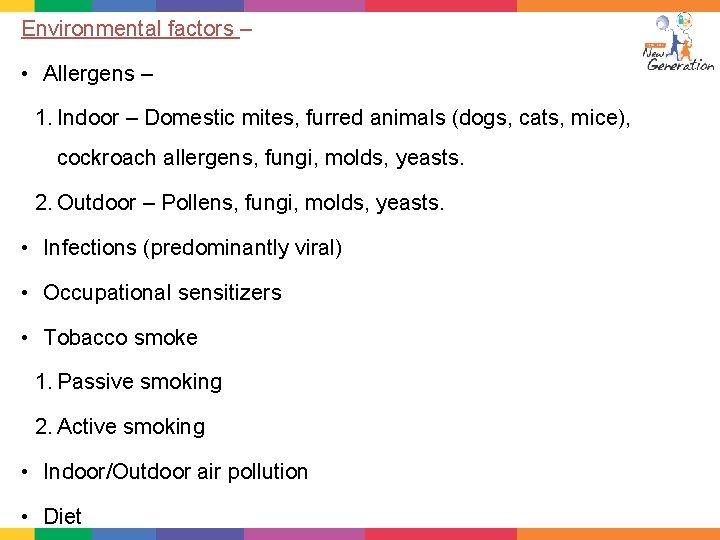 Environmental factors – • Allergens – 1. Indoor – Domestic mites, furred animals (dogs,