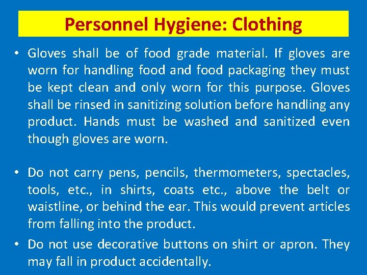Personnel Hygiene: Clothing • Gloves shall be of food grade material. If gloves are