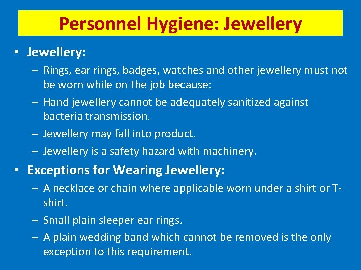 Personnel Hygiene: Jewellery • Jewellery: – Rings, ear rings, badges, watches and other jewellery