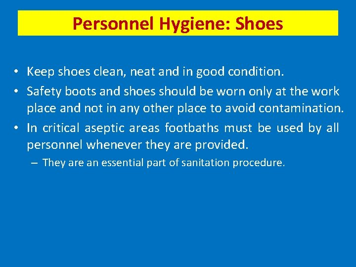 Personnel Hygiene: Shoes • Keep shoes clean, neat and in good condition. • Safety