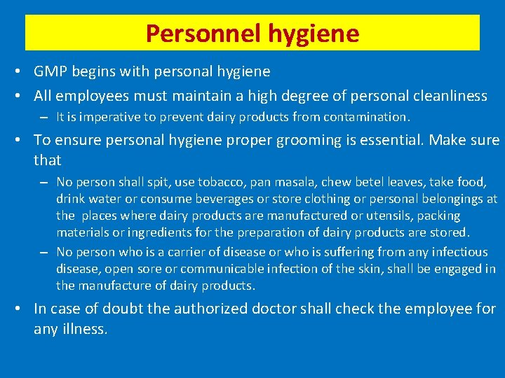 Personnel hygiene • GMP begins with personal hygiene • All employees must maintain a