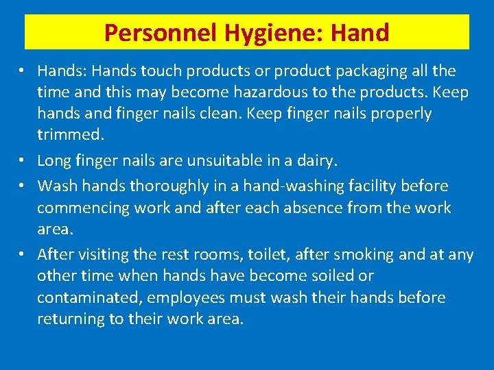 Personnel Hygiene: Hand • Hands: Hands touch products or product packaging all the time
