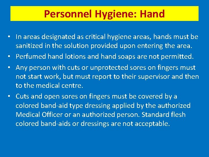 Personnel Hygiene: Hand • In areas designated as critical hygiene areas, hands must be