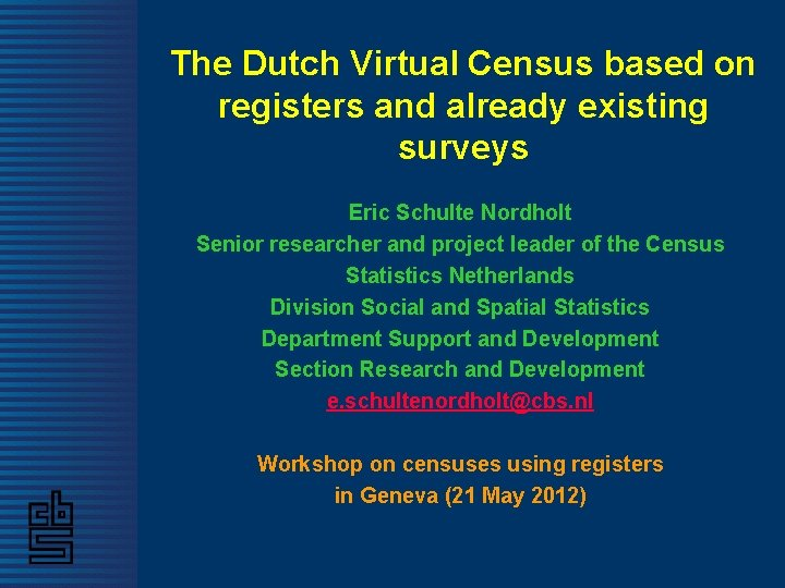 The Dutch Virtual Census based on registers and already existing surveys Eric Schulte Nordholt