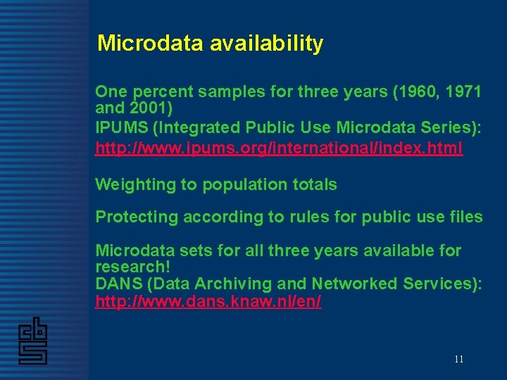Microdata availability One percent samples for three years (1960, 1971 and 2001) IPUMS (Integrated
