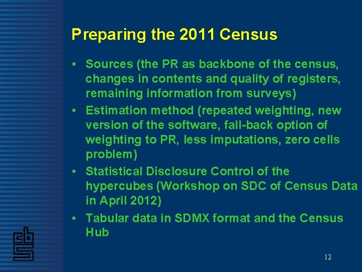 Preparing the 2011 Census • Sources (the PR as backbone of the census, changes