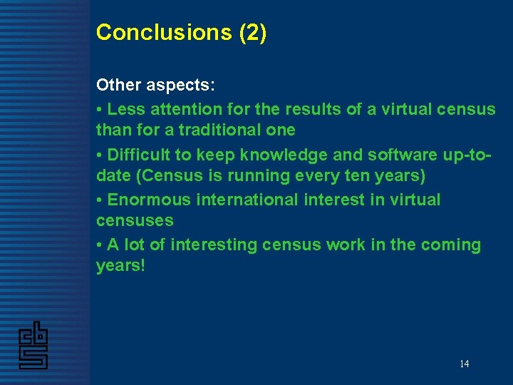 Conclusions (2) Other aspects: • Less attention for the results of a virtual census
