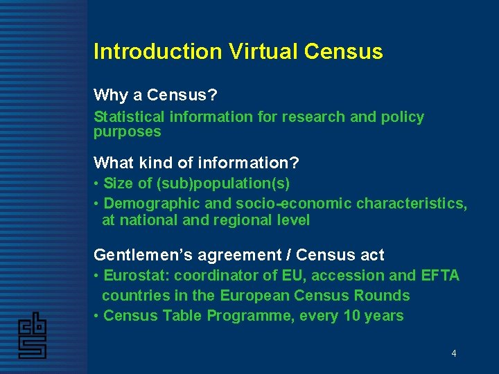 Introduction Virtual Census Why a Census? Statistical information for research and policy purposes What