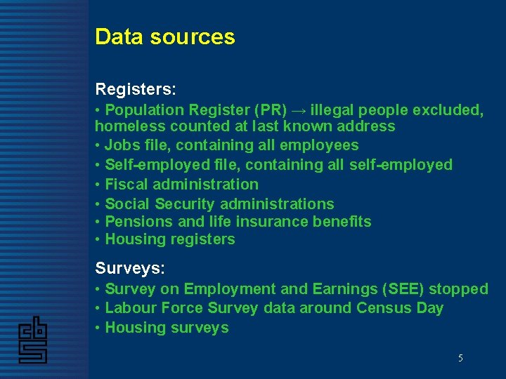 Data sources Registers: • Population Register (PR) → illegal people excluded, homeless counted at